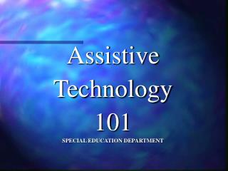 Assistive Technology 101 SPECIAL EDUCATION DEPARTMENT