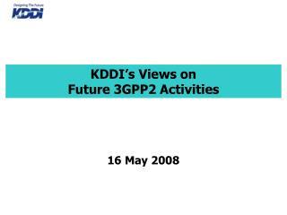 KDDI's Views on Future 3GPP2 Activities