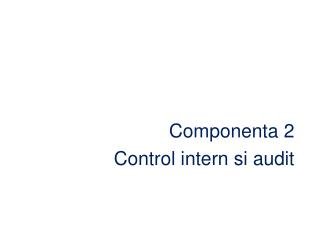 Componenta 2  Control intern si audit