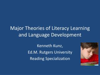 Major Theories of Literacy Learning and Language Development