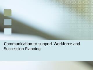 Communication to support Workforce and Succession Planning