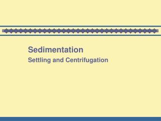 Sedimentation Settling and Centrifugation