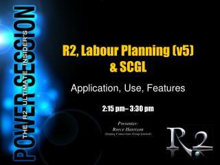 R2, Labour Planning (v5) & SCGL