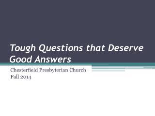 Tough Questions that Deserve Good Answers