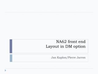 NA62 front end Layout in DM option