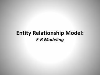 Entity Relationship Model: E-R Modeling