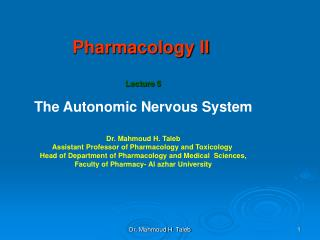 Pharmacology II  Lecture 5 The Autonomic Nervous System Dr. Mahmoud H. Taleb