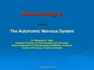 Pharmacology II Lecture 5 The Autonomic Nervous System Dr. Mahmoud H. Taleb