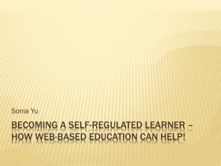 Becoming a Self-Regulated Learner – How web-based education can help!