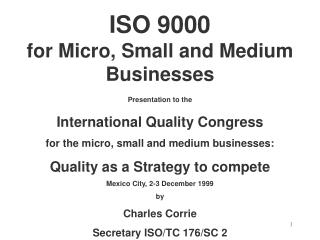 ISO 9000 for Micro, Small and Medium Businesses Presentation to the International Quality Congress