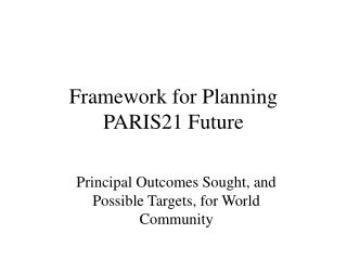 Framework for Planning  PARIS21 Future