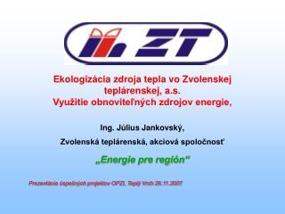 """""""Energie pre región"""" Prezentácia úspešných projektov OPZI, Teplý Vrch 26.11.2007"""