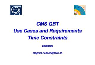 CMS GBT Use Cases and Requirements Time Constraints 20090505 magnus.hansen@cern.ch