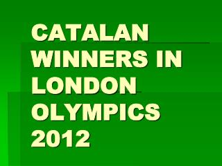 CATALAN WINNERS IN LONDON OLYMPICS 2012