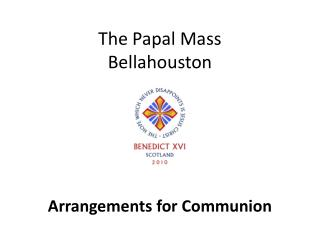 The Papal Mass Bellahouston Arrangements for Communion