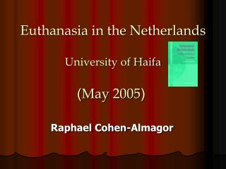 Euthanasia in the Netherlands University of Haifa ( May 2005 )