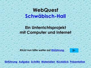 WebQuest Schwäbisch-Hall Ein Unterrichtsprojekt mit Computer und Internet
