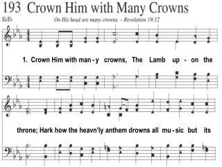 1.  Crown Him with man - y   crowns,   The    Lamb    up   -   on   the