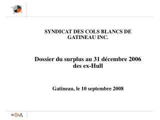 SYNDICAT DES COLS BLANCS DE GATINEAU INC. Dossier du surplus au 31 décembre 2006 des ex-Hull