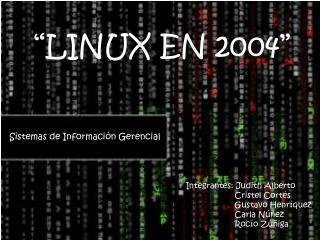 """""""LINUX EN 2004"""""""