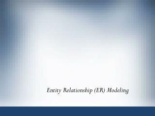 Entity Relationship (ER) Modeling