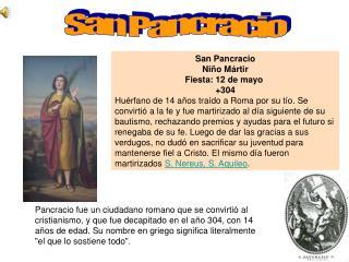 San Pancracio Niño Mártir Fiesta: 12 de mayo +304