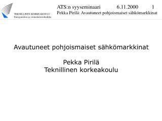 Avautuneet pohjoismaiset sähkömarkkinat Pekka Pirilä Teknillinen korkeakoulu