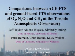 Jeff Taylor, Aldona Wi ącek, Kimberly Strong Dept. of Physics, University of Toronto