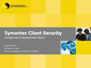 Symantec Client Security Integrovaná bezpečnost stanic