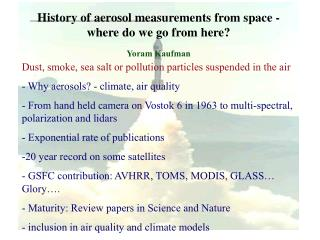 History of aerosol measurements from space - where do we go from here? Yoram Kaufman