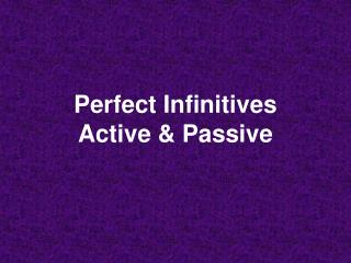 Perfect Infinitives  Active & Passive