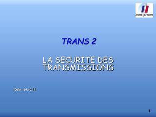 TRANS 2 LA SECURITE DES TRANSMISSIONS Date : 24.10.14