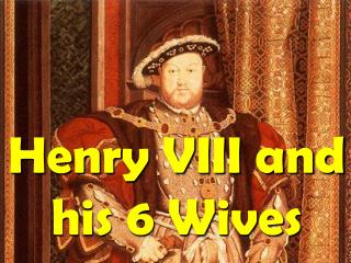 Henry VIII and his 6 Wives