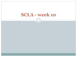 SCLA - week 10