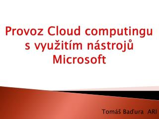 Provoz C loud computingu s využitím nástrojů Microsoft