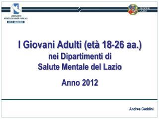 I Giovani Adulti (età 18-26 aa.) nei Dipartimenti di Salute Mentale del Lazio Anno 2012