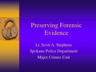 Preserving Forensic Evidence
