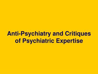 Anti-Psychiatry and Critiques of Psychiatric Expertise