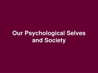 Our Psychological Selves and Society