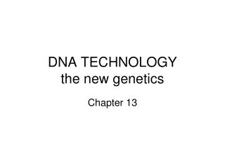 DNA TECHNOLOGY the new genetics