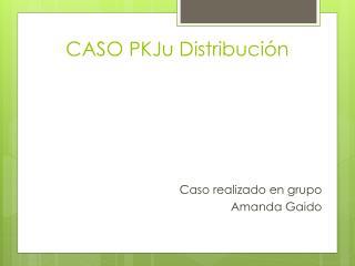 CASO PKJu Distribución