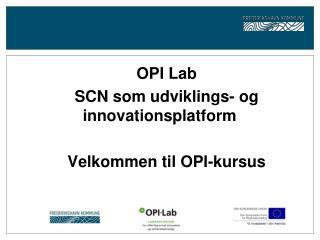OPI Lab SCN som udviklings- og innovationsplatform Velkommen til OPI-kursus