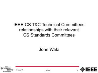 IEEE-CS T&C Technical Committees  relationships with their relevant  CS Standards Committees