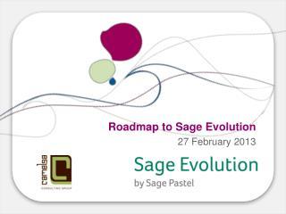 Roadmap to Sage Evolution 27 February 2013