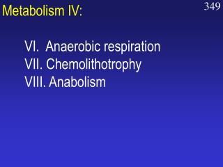 Metabolism IV: VI.  Anaerobic respiration VII. Chemolithotrophy VIII. Anabolism