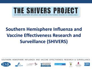 Southern Hemisphere Influenza and Vaccine Effectiveness Research and Surveillance (SHIVERS)