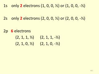 1s    only  2  electrons (1, 0, 0, ½) or (1, 0, 0, -½)