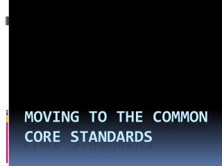 Moving to the Common Core Standards