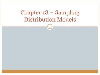 Chapter 18 – Sampling Distribution Models