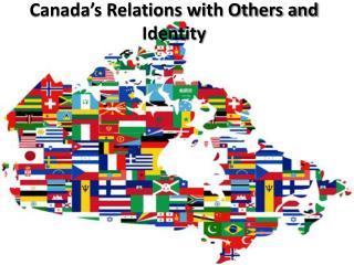 Canada's Relations with Others and Identity
